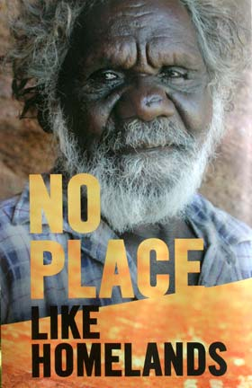 Poster: No place like homelands, showing an old Aboriginal man.