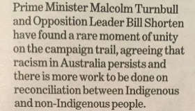 A newspaper clipping reads: Prime Minister Turnbull and opposition leader Shorten have found a rare moment, agreeing that racism in Australia persists and there is more work to be done on reconciliation.