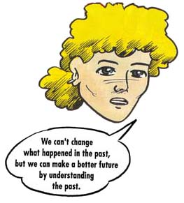 Cartoon head saying: We can't what happened in the past, but we can make a better future by understanding the past.