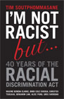 I'm Not Racist But - 40 Years of the Racial Discrimination Act