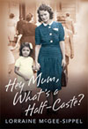 Lorraine Mcgee Sippel Hey Mum Whats A Half Caste