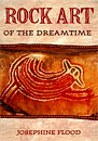 Rock Art of the Dreamtime - Josephine Flood