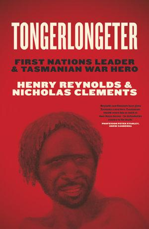 Tongerlongeter: First Nations Leader and Tasmanian War Hero