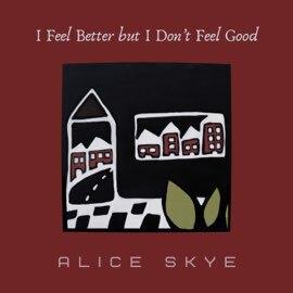 Alice Skye - I Feel Better But I Don't Feel Good (Single)