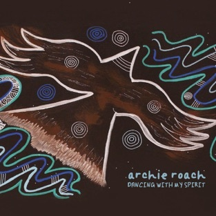 Archie Roach - Dancing With My Spirit