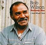 Bob Wilson - Barkindji Man - I Am What I Am