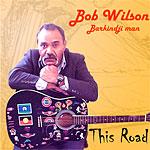 Bob Wilson - This Road