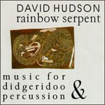 David Hudson - Rainbow Serpent - Music For Didgeridoo & Percussion