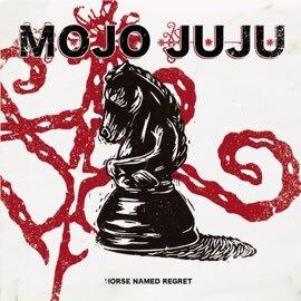 Mojo Juju - Horse Named Regret (Single)