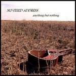 No Fixed Address - Anything but Nothing