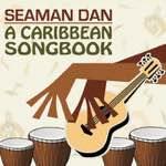 "Henry Gibson ""Seaman"" Dan - A Caribbean Songbook"