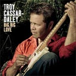 Troy Cassar-Daley - Big, Big Love (Single)