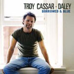 Troy Cassar-Daley - Borrowed and Blue